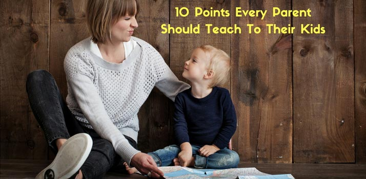 10 Points Every Parent Should Teach To Their Kids, 10 Points Every Parent Should Teach To Their Kids