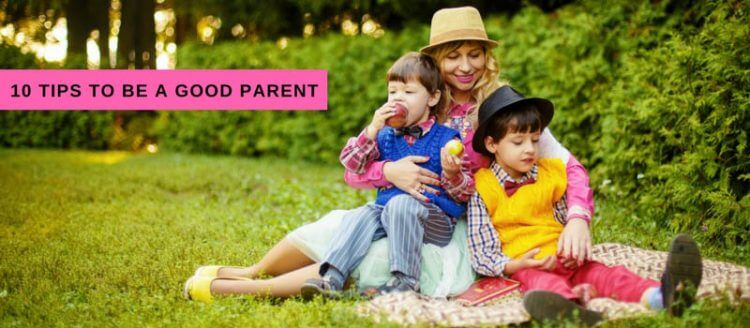 10 Tips To Be A Good Parent, 10 Tips To Be A Good Parent