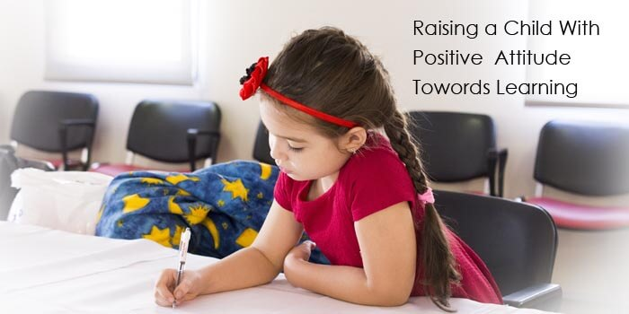 Raising a Child With Positive Attitude towards learning, Raising a Child With Positive Attitude Towards Learning