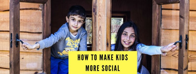 How To Make Kids More Social, How To Make Kids More Social