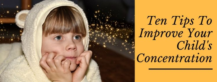 ten-tips-to-improve-your-childs-concentration