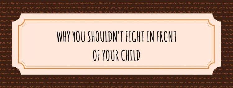 why-you-shouldnt-fight-in-front-of-your-child (1)
