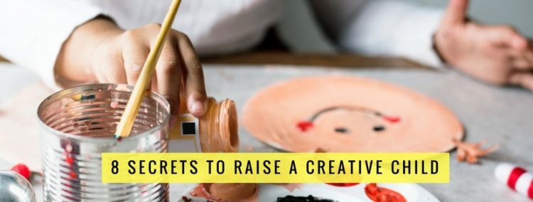 8 secrets to raise a creative child, 8 Secrets To Raise a Creative Child