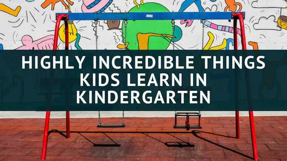 Highly Incredible Things Kids Learn in Kindergarten, Highly Incredible Things Kids Learn in Kindergarten
