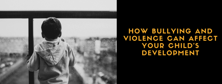 how-bullying-and-violence -can-affect-your-child's-development