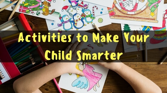 Activities to Make Your Child Smarter, Activities to Make Your Child Smarter