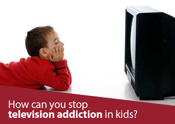 How Can you Stop TV Addiction in Children, How Can You Stop TV Addiction in Children