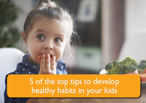 Top 5 Tips to develop Healthy Habits in your Kids, Top 5 Tips to develop Healthy Habits in your Kids