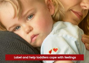 Label and help toddlers cope with feelings.