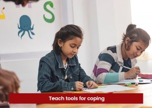 Teach tools for coping.