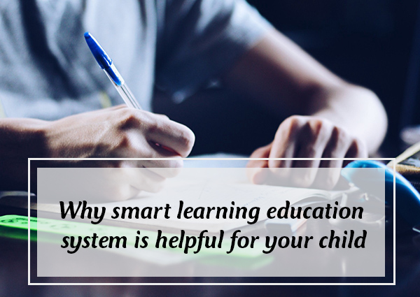 why-smart-learning-education-system-is-helpful-for-your-child